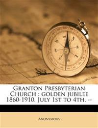 Granton Presbyterian Church : golden jubilee 1860-1910, July 1st to 4th. --