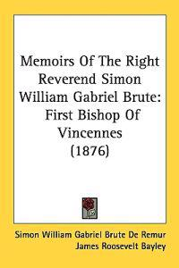 Memoirs of the Right Reverend Simon William Gabriel Brute