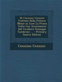 Di Cennino Cennini Trattato Della Pittura: Messo in Luce La Prima VOLTA Con Annotazioni Dal Cavaliere Giuseppe Tambroni ... - Primary Source Edition