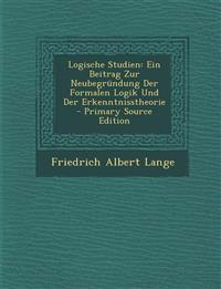 Logische Studien: Ein Beitrag Zur Neubegründung Der Formalen Logik Und Der Erkenntnisstheorie - Primary Source Edition