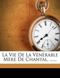 La Vie De La Vénérable Mère De Chantal, ......