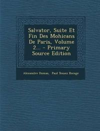 Salvator, Suite Et Fin Des Mohicans De Paris, Volume 2...
