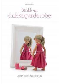 Strikk en dukkegarderobe - Aina Olsen Midtun pdf epub