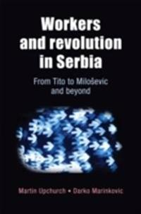 Workers and Revolution in Serbia: From Tito to Milosevic and Beyond