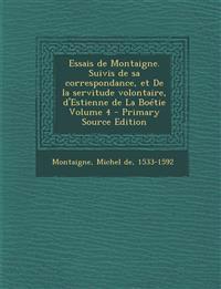 Essais de Montaigne. Suivis de sa correspondance, et De la servitude volontaire, d'Estienne de La Boétie Volume 4