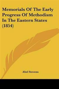 Memorials of the Early Progress of Methodism in the Eastern States