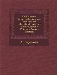 Carl August, Erbgrossherzog Von Sachsen; Ein Lebensbild, Mit Drei Abbildungen