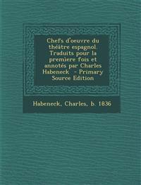 Chefs d'oeuvre du théâtre espagnol. Traduits pour la premìere fois et annotés par Charles Habeneck