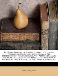 Des Alten Berühmten Stiffts-closters Und Landes-fürstlichen Conditorii Alten-zella An Der Freybergischen Mulda, So Wohl Von Alters Her Darzu Gehöriger