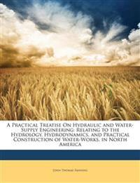 A Practical Treatise On Hydraulic and Water-Supply Engineering: Relating to the Hydrology, Hydrodynamics, and Practical Construction of Water-Works, i