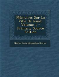 Memoires Sur La Ville de Gand, Volume 1 - Primary Source Edition