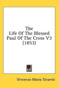 The Life Of The Blessed Paul Of The Cross V3 (1853)