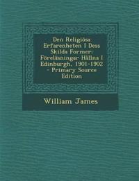 Den Religiösa Erfarenheten I Dess Skilda Former: Föreläsningar Hållna I Edinburgh, 1901-1902