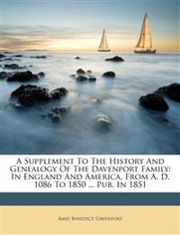 A Supplement To The History And Genealogy Of The Davenport Family: In England And America, From A. D. 1086 To 1850 ... Pub. In 1851