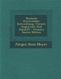 Deutsche Universitats-Entwicklung: Vorzeit, Gegenwart Und Zukunft - Primary Source Edition