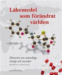 Läkemedel som förändrat världen : historier om vetenskap, slump och envishet
