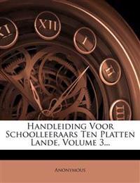 Handleiding Voor Schoolleeraars Ten Platten Lande, Volume 3...