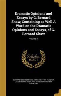 DRAMATIC OPINIONS & ESSAYS BY