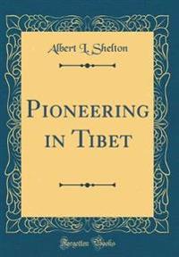 Pioneering in Tibet (Classic Reprint)