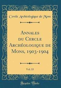 Annales du Cercle Archéologique de Mons, 1903-1904, Vol. 33 (Classic Reprint)