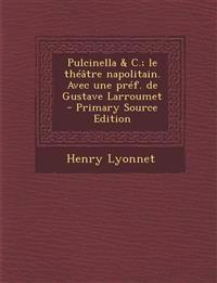 Pulcinella & C.; Le Theatre Napolitain. Avec Une Pref. de Gustave Larroumet - Primary Source Edition