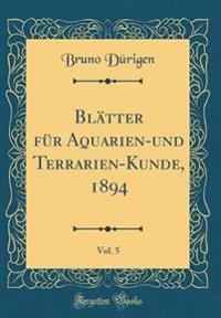 Blätter für Aquarien-und Terrarien-Kunde, 1894, Vol. 5 (Classic Reprint)
