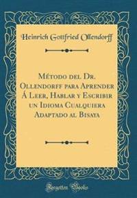 Método del Dr. Ollendorff para Aprender Á Leer, Hablar y Escribir un Idioma Cualquiera Adaptado al Bisaya (Classic Reprint)