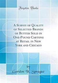 A Survey of Quality of Selected Brands of Butter Sold in One-Pound Cartons at Retail in New York and Chicago (Classic Reprint)