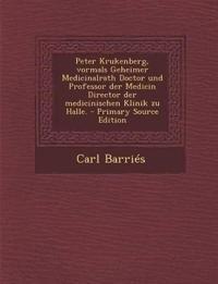 Peter Krukenberg, Vormals Geheimer Medicinalrath Doctor Und Professor Der Medicin Director Der Medicinischen Klinik Zu Halle. - Primary Source Edition
