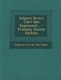 Sulpicii Severi Libri Qui Supersunt...