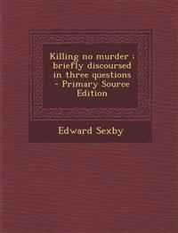 Killing No Murder: Briefly Discoursed in Three Questions