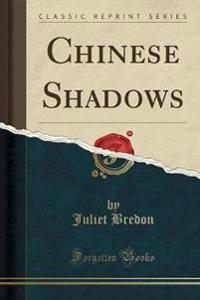 Chinese Shadows (Classic Reprint)
