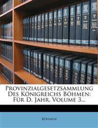 Provinzialgesetzsammlung Des Königreichs Böhmen: Für D. Jahr, Volume 3...