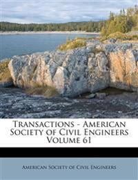 Transactions - American Society of Civil Engineers Volume 61