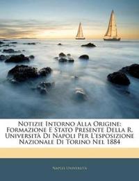 Notizie Intorno Alla Origine: Formazione E Stato Presente Della R. Università Di Napoli Per L'esposizione Nazionale Di Torino Nel 1884