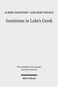 Semitisms in Luke's Greek: A Descriptive Analysis of Lexical and Syntactical Domains of Semitic Language Influence in Luke's Gospel