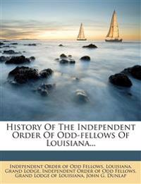 History Of The Independent Order Of Odd-fellows Of Louisiana...