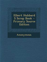 Elbert Hubbard S Scrap Book
