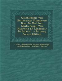 Geschiedenis Van Buitenzorg: Uitgegeven Door de Ned. Ind. Maatschappij Van Nijerheid En Landbouw Te Batavia... - Primary Source Edition