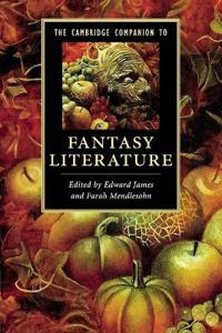 The Cambridge Companion to Fantasy Literature. Edited by Edward James, Farah Mendlesohn