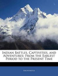 Indian Battles, Captivities, and Adventures: From the Earlest Period to the Present Time