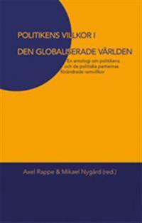 Politikens villkor i den globaliserade världen : en antologi om politikens och de politiska partiernas förädrade villkor