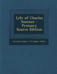 Life of Charles Sumner - Primary Source Edition