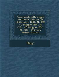 Commento Alla Legge Elettorale Politica (24 Settembre 1882, N. 999 - 5 Maggio 1891, N. 210 - 28 Giugno 1892, N. 315)