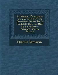 La Maison D'armagnac Au Xve Siècle Et Les Dernières Luttes De La Féodalité Dans Le Midi De La France - Primary Source Edition
