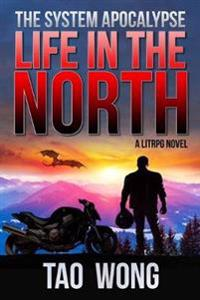 Life in the North: A Litrpg Apocalypse: The System Apocalyse: Book 1
