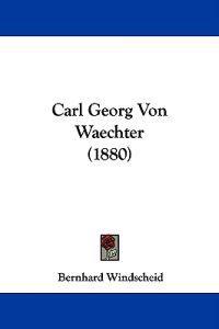 Carl Georg Von Waechter