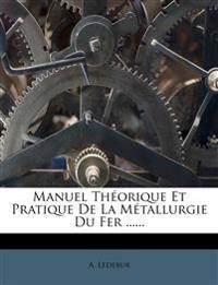 Manuel Théorique Et Pratique De La Métallurgie Du Fer ......