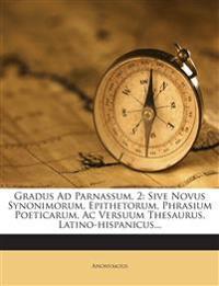 Gradus Ad Parnassum, 2: Sive Novus Synonimorum, Epithetorum, Phrasium Poeticarum, Ac Versuum Thesaurus, Latino-hispanicus...
