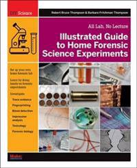 Illustrated Guide to Home Forensic Science Experiments: All Lab, No Lecture